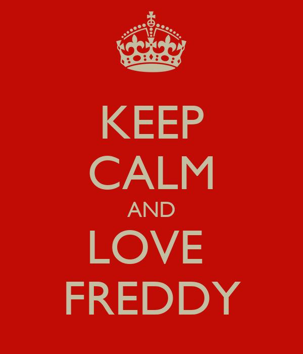 KEEP CALM AND LOVE  FREDDY