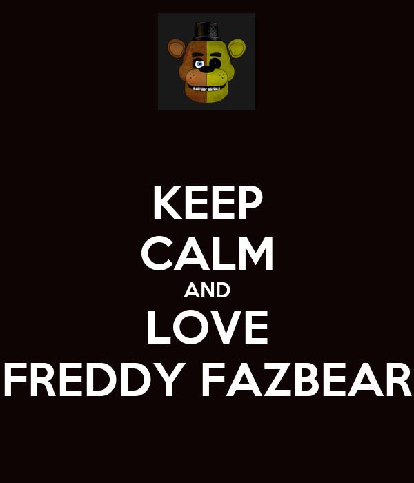 KEEP CALM AND LOVE FREDDY FAZBEAR