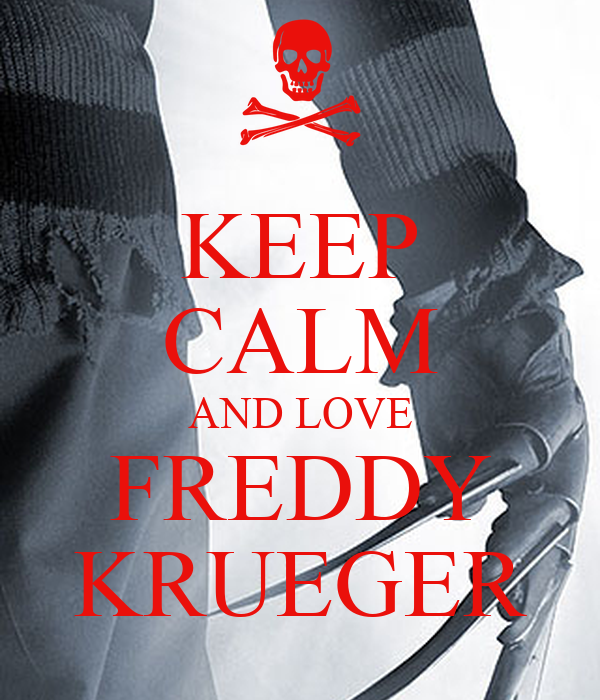 KEEP CALM AND LOVE FREDDY KRUEGER