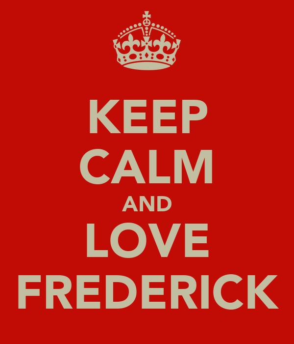 KEEP CALM AND LOVE FREDERICK