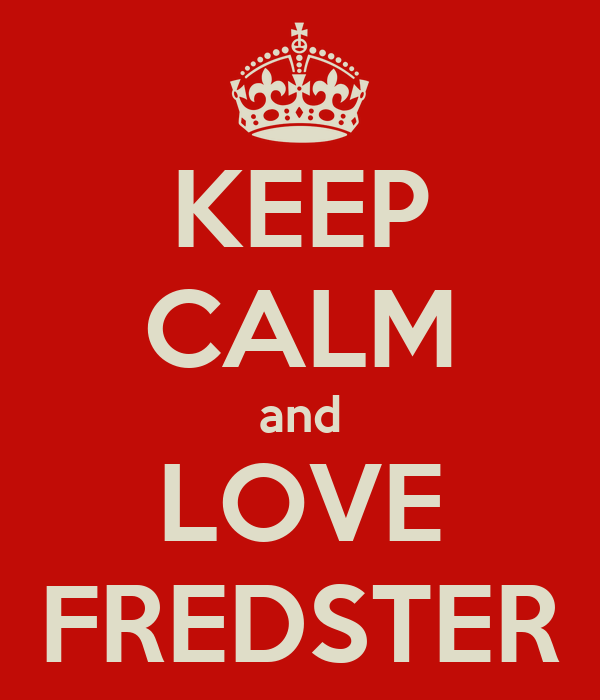 KEEP CALM and LOVE FREDSTER