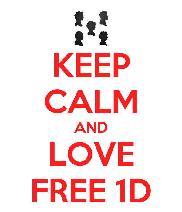KEEP CALM AND LOVE FREE 1D