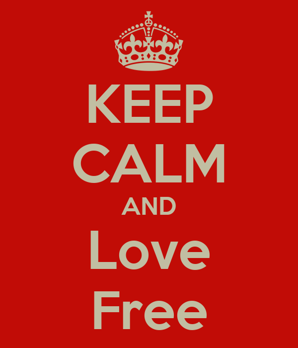 KEEP CALM AND Love Free