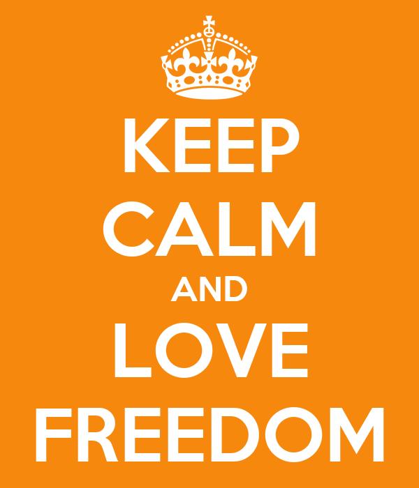 KEEP CALM AND LOVE FREEDOM