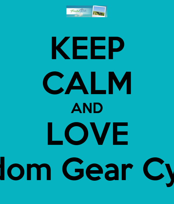 KEEP CALM AND LOVE Freedom Gear Cyclery