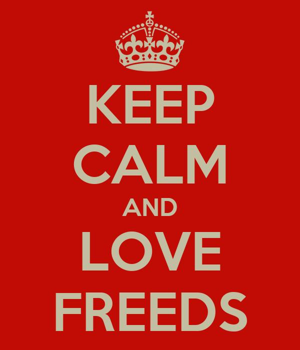 KEEP CALM AND LOVE FREEDS