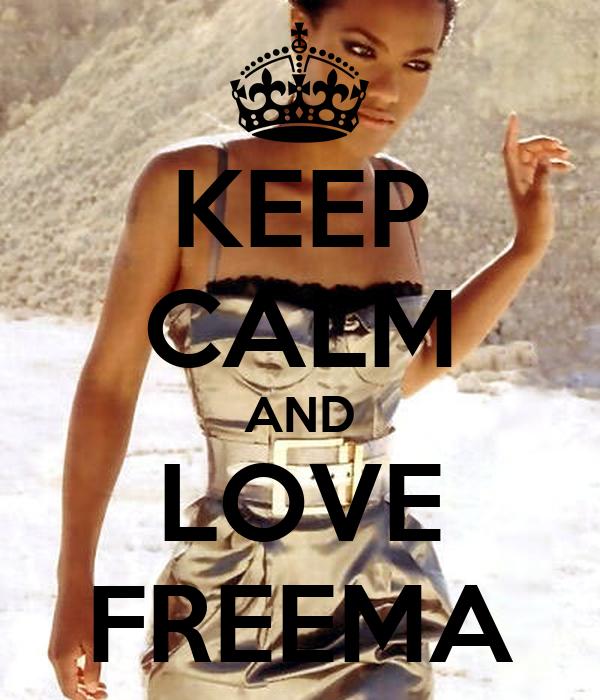 KEEP CALM AND LOVE FREEMA