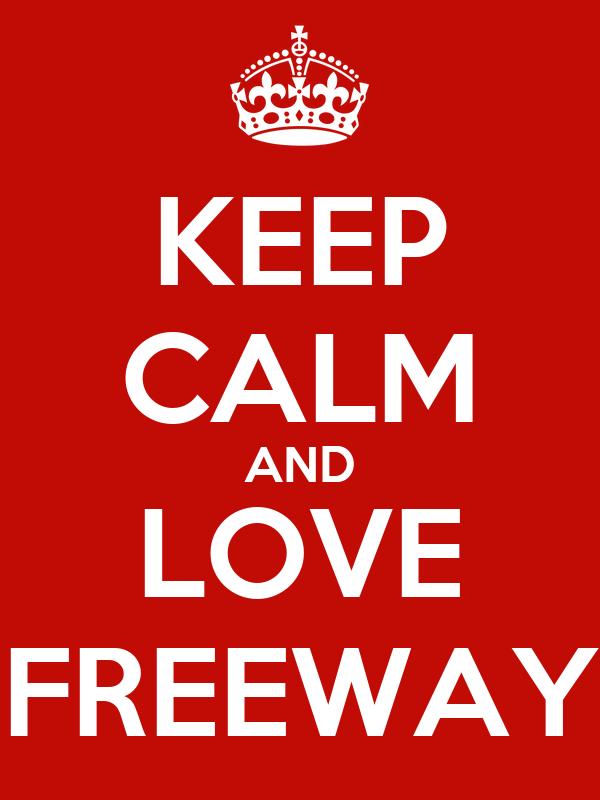 KEEP CALM AND LOVE FREEWAY