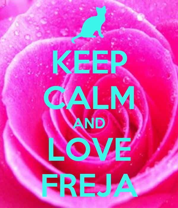 KEEP CALM AND LOVE FREJA
