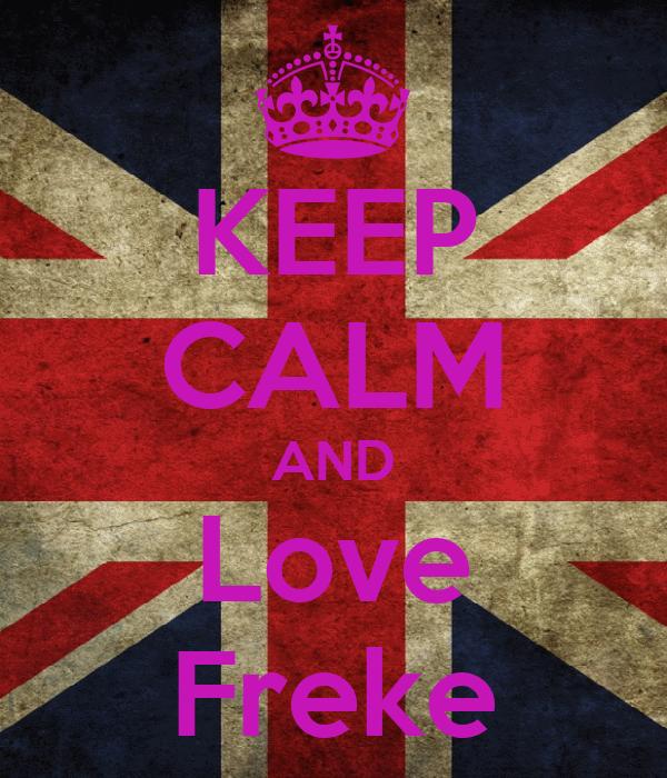 KEEP CALM AND Love Freke
