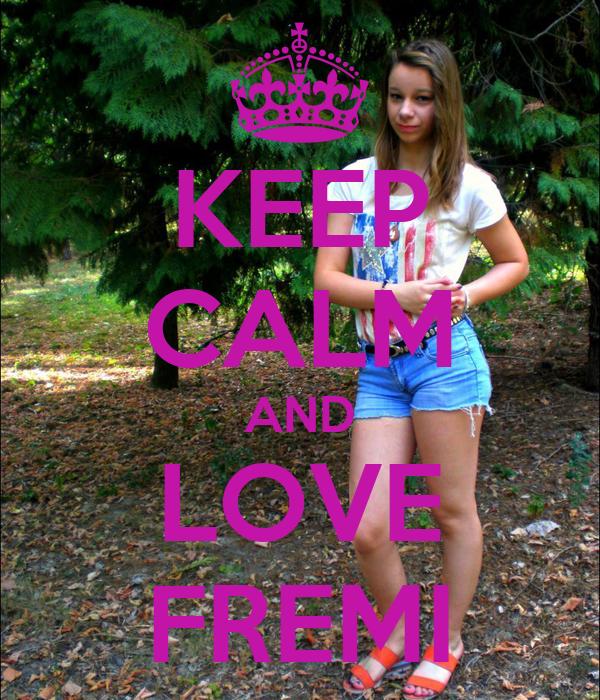KEEP CALM AND LOVE FREMI