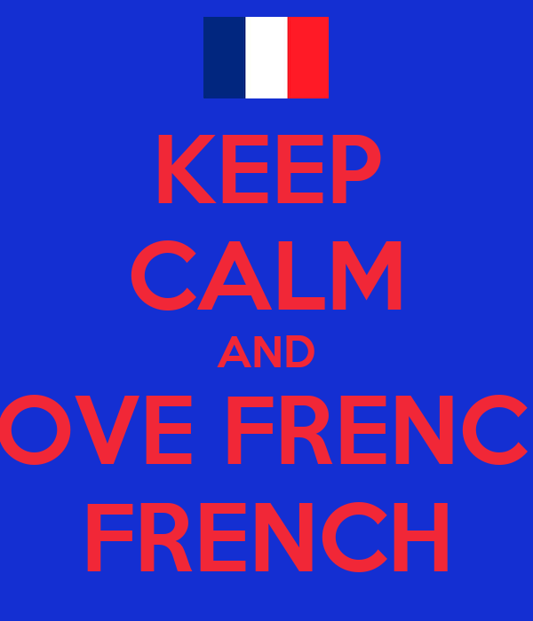 KEEP CALM AND LOVE FRENCH FRENCH
