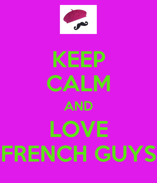 KEEP CALM AND LOVE FRENCH GUYS