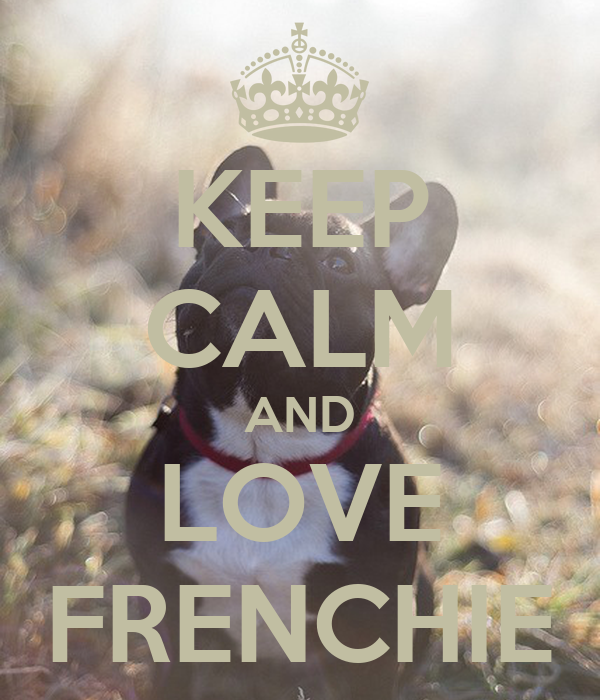 KEEP CALM AND LOVE FRENCHIE