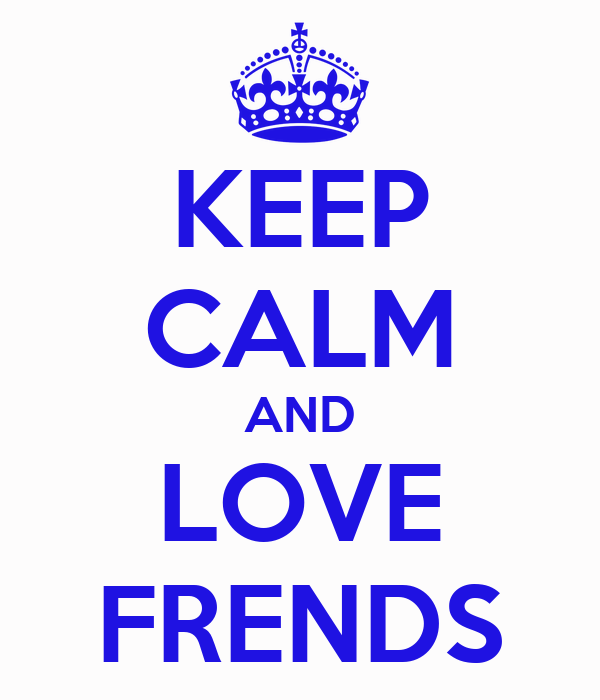 KEEP CALM AND LOVE FRENDS