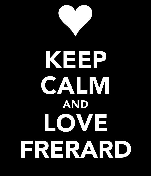 KEEP CALM AND LOVE FRERARD