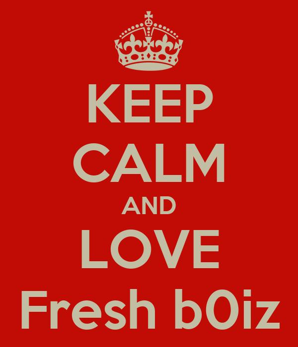 KEEP CALM AND LOVE Fresh b0iz