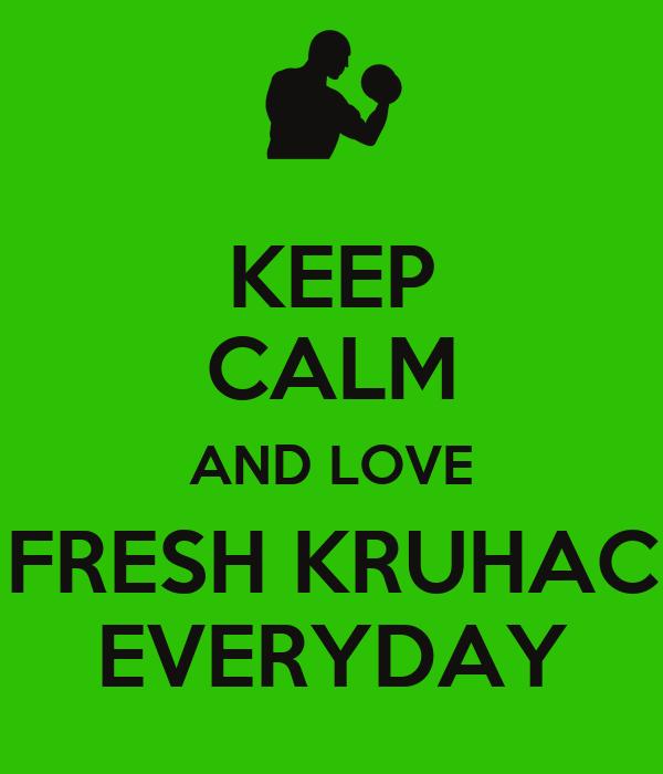 KEEP CALM AND LOVE FRESH KRUHAC EVERYDAY