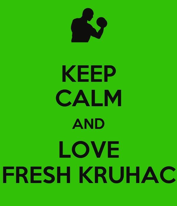 KEEP CALM AND LOVE FRESH KRUHAC