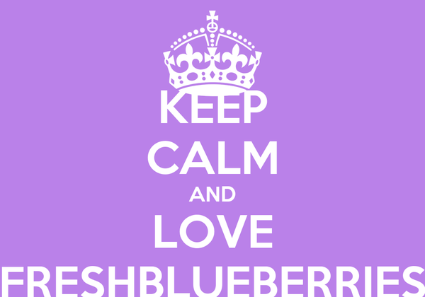 KEEP CALM AND LOVE FRESHBLUEBERRIES