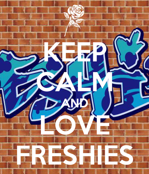 KEEP CALM AND LOVE FRESHIES