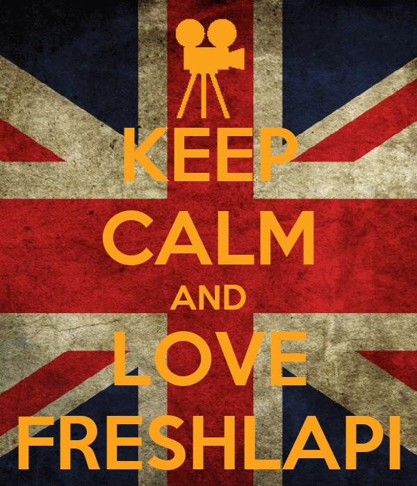 KEEP CALM AND LOVE FRESHLAPI