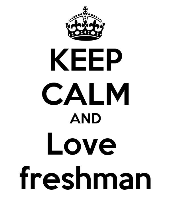 KEEP CALM AND Love  freshman