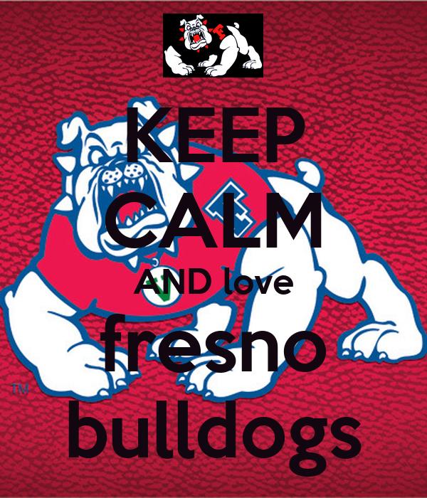 KEEP CALM AND love fresno bulldogs