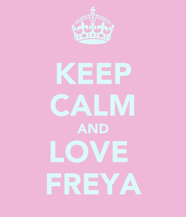 KEEP CALM AND LOVE  FREYA