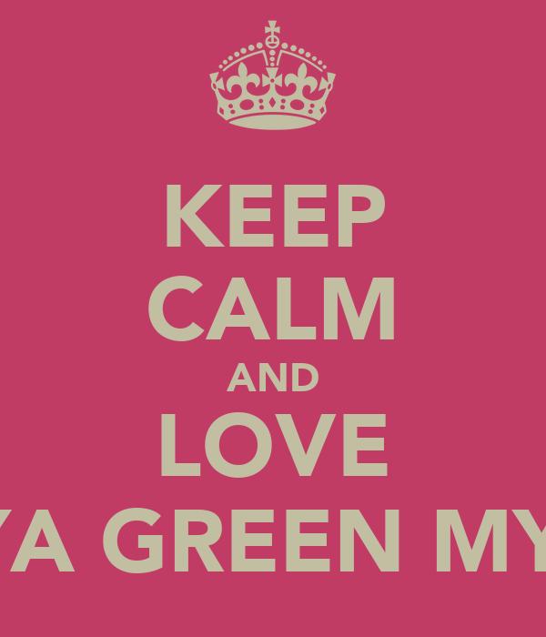 KEEP CALM AND LOVE FREYA GREEN MY BFF