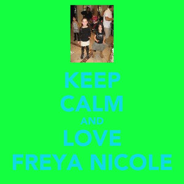 KEEP CALM AND LOVE FREYA NICOLE