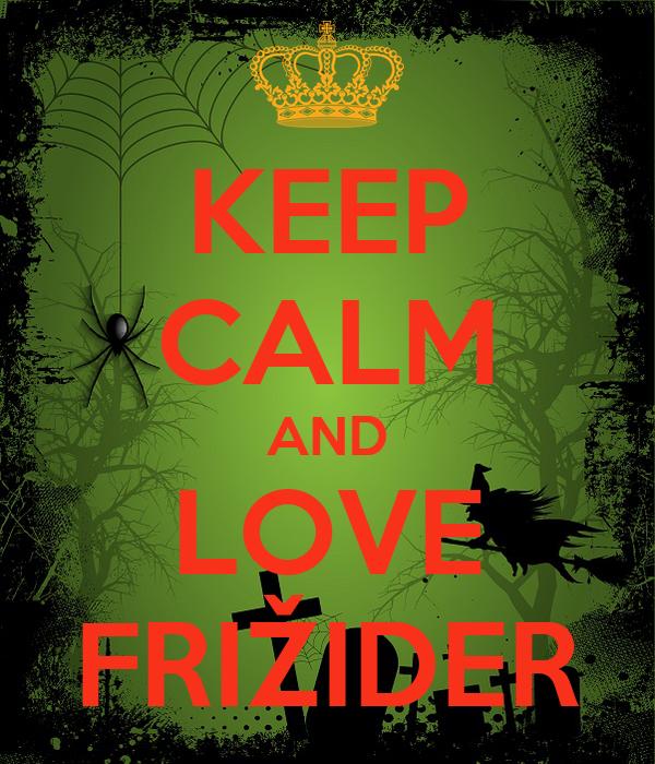 KEEP CALM AND LOVE FRIŽIDER