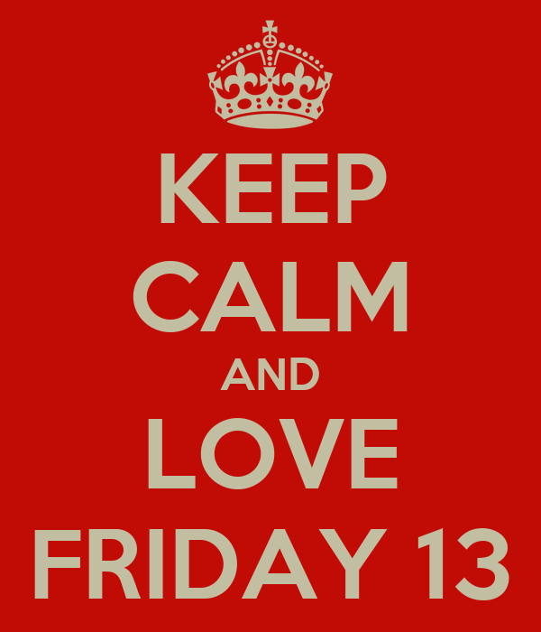 KEEP CALM AND LOVE FRIDAY 13