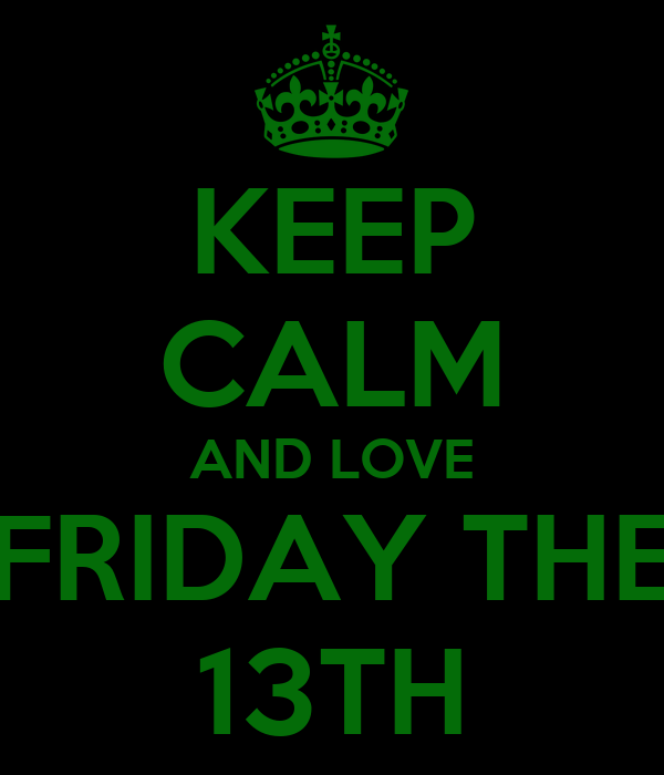 KEEP CALM AND LOVE FRIDAY THE 13TH