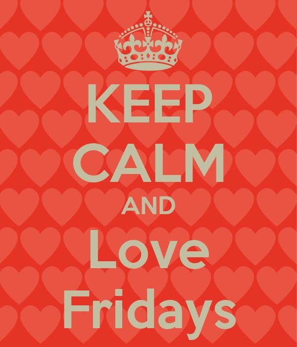 KEEP CALM AND Love Fridays