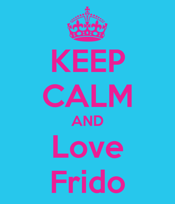 KEEP CALM AND Love Frido