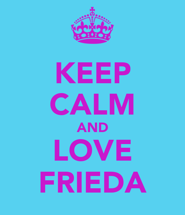 KEEP CALM AND LOVE FRIEDA