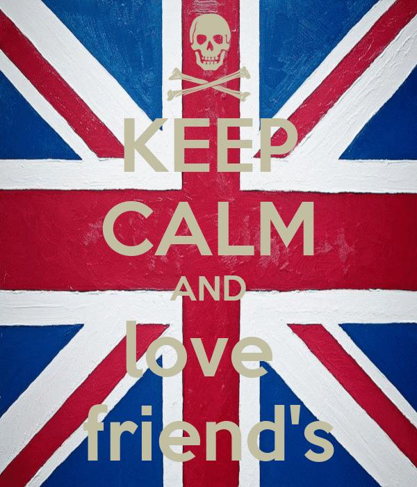 KEEP CALM AND love  friend's