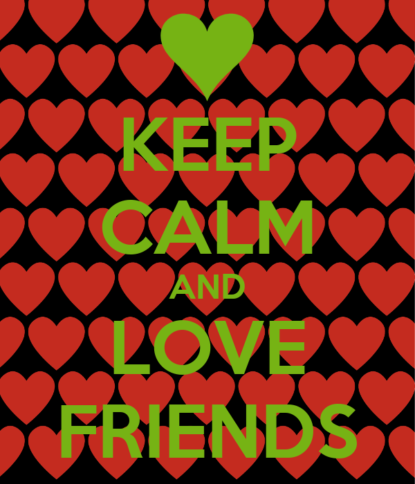 KEEP CALM AND LOVE FRIENDS