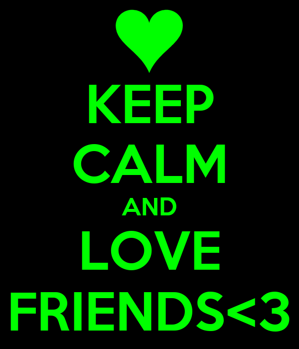 KEEP CALM AND LOVE FRIENDS<3