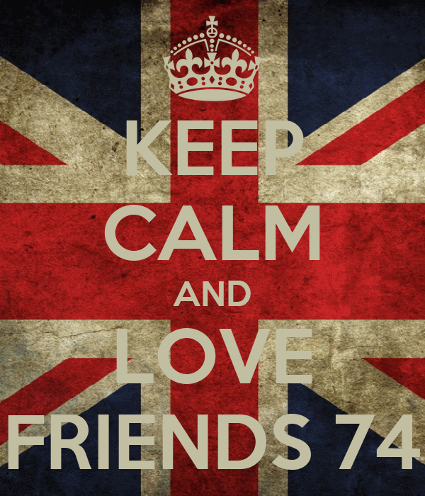 KEEP CALM AND LOVE FRIENDS 74