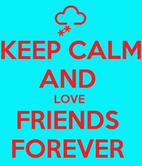 KEEP CALM AND  LOVE  FRIENDS  FOREVER