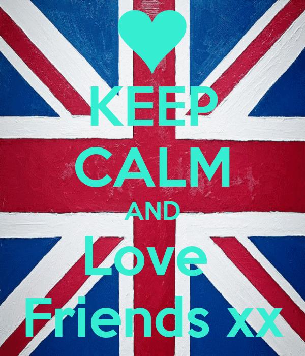 KEEP CALM AND Love  Friends xx