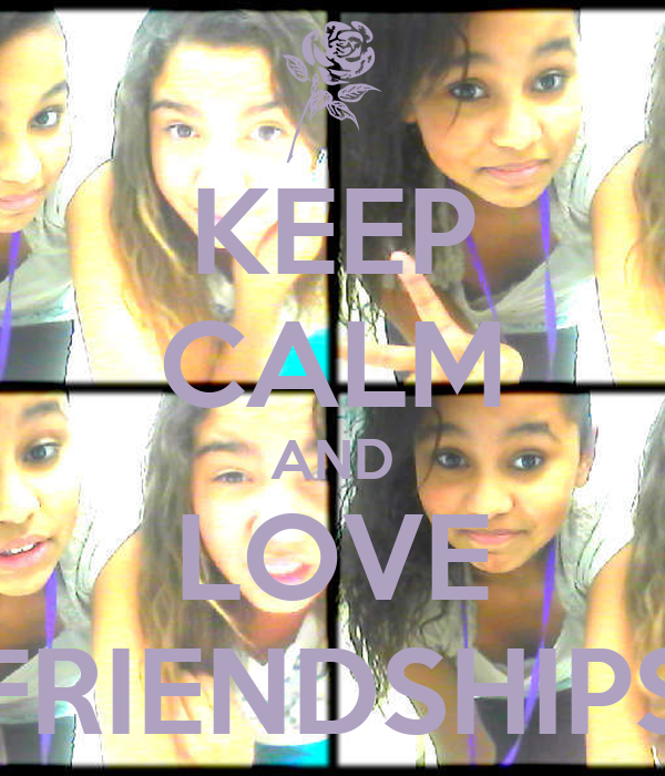 KEEP CALM AND LOVE FRIENDSHIPS