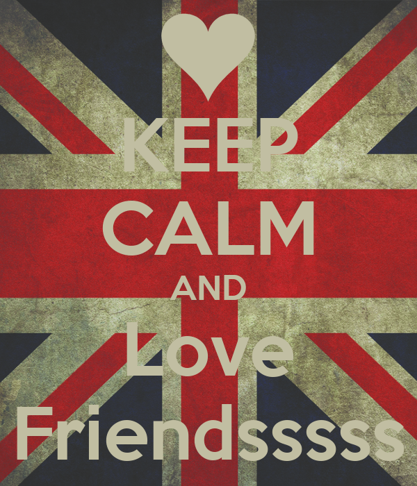 KEEP CALM AND Love Friendsssss