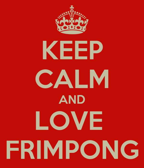 KEEP CALM AND LOVE  FRIMPONG