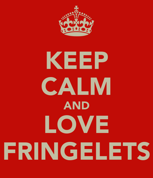 KEEP CALM AND LOVE FRINGELETS