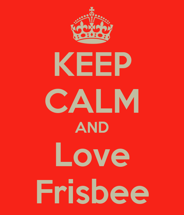 KEEP CALM AND Love Frisbee