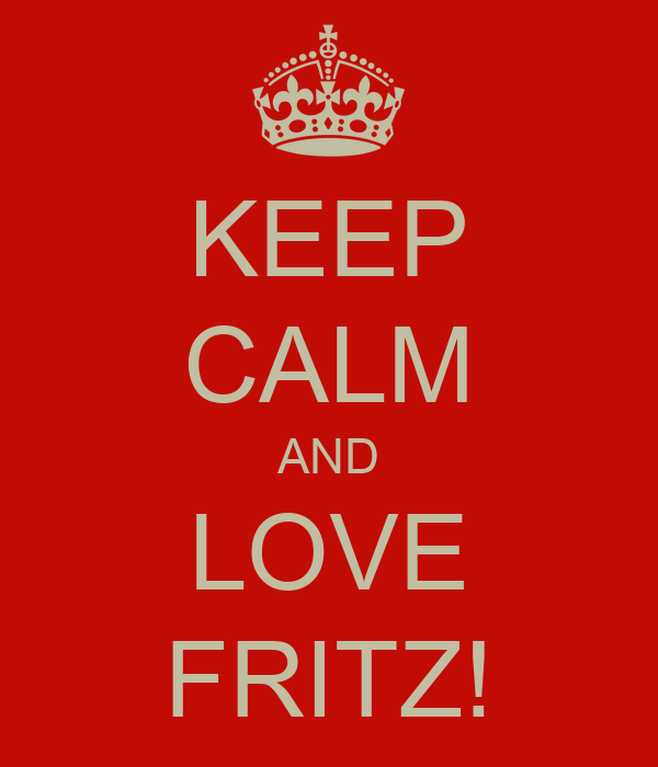 KEEP CALM AND LOVE FRITZ!