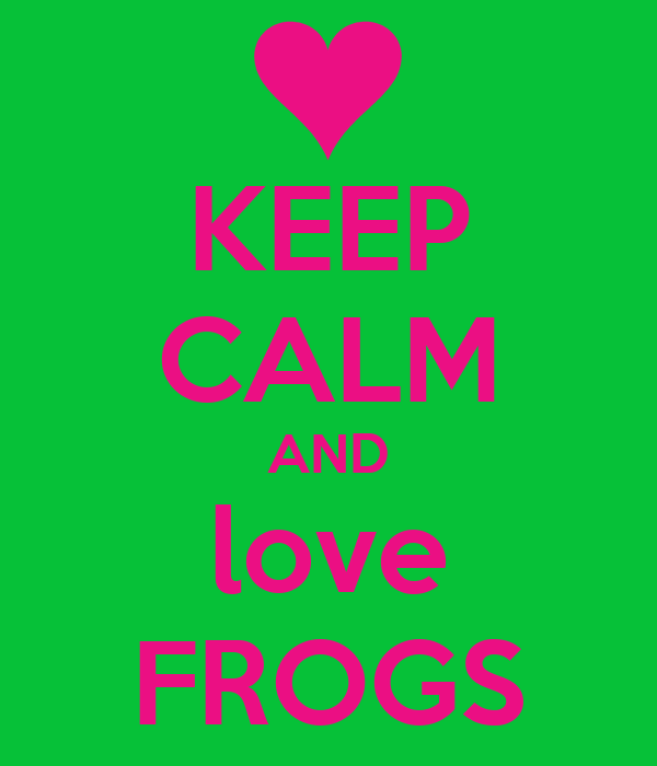 KEEP CALM AND love FROGS
